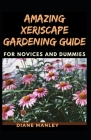 Amazing Xeriscape Gardening Guide For Novices And Dummies Cover Image