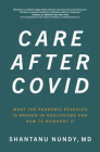 Care After Covid: What the Pandemic Revealed Is Broken in Healthcare and How to Reinvent It Cover Image