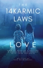 The 14 Karmic Laws of Love: How to Develop a Healthy and Conscious Relationship With Your Soulmate Cover Image