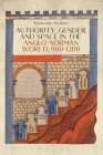 Authority, Gender and Space in the Anglo-Norman World, 900-1200 (Gender in the Middle Ages #14) Cover Image
