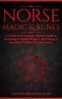 Norse Magic & Runes: A Guide To The Magic, Rituals, Spells & Meanings of Norse Magick, Mythology & Reading The Elder Futhark Runes Cover Image