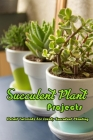 Succulent Plant Projects: Detail Tutorials For Lovely Succulent Planting: Succulent Plant Guide Cover Image
