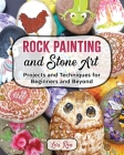 Rock Painting and Stone Art - Projects and Techniques for Beginners and Beyond Cover Image