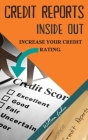 Credit Reports Inside Out: Increase Your CREDIT RATING. High-Quality Information at Your Fingertips Cover Image