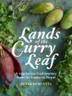 Lands of the Curry Leaf: A Vegetarian Food Journey from Sri Lanka to Nepal Cover Image
