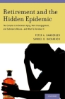 Retirement and the Hidden Epidemic: The Complex Link Between Aging, Work Disengagement, and Substance Misuse -- And What to Do about It Cover Image