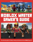 Roblox Master Gamer's Guide (Independent & Unofficial): The Ultimate Guide to Finding, Making and Beating the Best Roblox Games! Cover Image