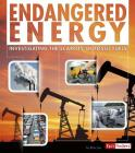 Endangered Energy: Investigating the Scarcity of Fossil Fuels (Endangered Earth) Cover Image