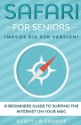 Safari For Seniors: A Beginners Guide to Surfing the Internet On Your Mac (Mac Big Sur Version) Cover Image