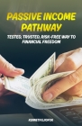 Passive Income Pathway: Tested, Trusted, Risk-Free Way to Financial Freedom Cover Image
