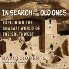 In Search of the Old Ones: Exploring the Anasazi World of the Southwest Cover Image