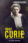 Marie Curie: The Pioneer, the Nobel Laureate, the Discoverer of Radioactivity (Pioneers of Science) Cover Image
