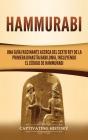 Hammurabi: Una guía fascinante acerca del sexto rey de la primera dinastía babilonia, incluyendo el Código de Hammurabi Cover Image