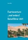 Fuerteventura ...mal anders! Reiseführer 2021 Cover Image