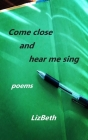 Come Close and Hear Me Sing Cover Image