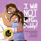 I Will Not Let Go, Daddy! Cover Image