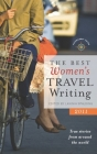 The Best Women's Travel Writing: True Stories from Around the World Cover Image