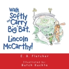 Walk Softly and Carry a Big Bat, Lincoln Mccarthy! Cover Image
