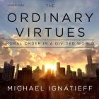 The Ordinary Virtues Lib/E: Moral Order in a Divided World Cover Image