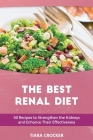 The Best Renal Diet: 50 Recipes to Strengthen the Kidneys and Enhance Their Effectiveness Cover Image