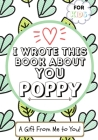 I Wrote This Book About You Poppy: A Child's Fill in The Blank Gift Book For Their Special Poppy - Perfect for Kid's - 7 x 10 inch Cover Image