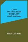Across The Vatna Jökull; Or, Scenes In Iceland; Being A Description Of Hitherto Unkown Regions Cover Image