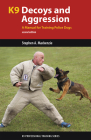 K9 Decoys and Aggression: A Manual for Training Police Dogs (K9 Professional Training) Cover Image