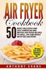 Air Fryer Cookbook: 50 Most Delicious and Easy American and British Air Fryer Re Cover Image