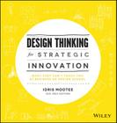 Design Thinking for Strategic Innovation: What They Can't Teach You at Business or Design School Cover Image