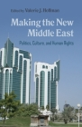 Making the New Middle East: Politics, Culture, and Human Rights (Contemporary Issues in the Middle East) Cover Image