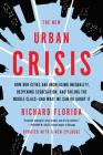 The New Urban Crisis: How Our Cities Are Increasing Inequality, Deepening Segregation, and Failing the Middle Class-and What We Can Do About It Cover Image