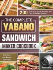 The Complete Yabano Sandwich Maker Cookbook: 200 Delicious, Quick, Healthy, and Easy to Follow Recipes that Busy and Novice Can Cook Cover Image