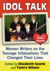 Idol Talk: Women Writers on the Teenage Infatuations That Changed Their Lives Cover Image