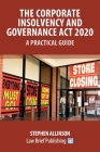 The Corporate Insolvency and Governance Act 2020 - A Practical Guide Cover Image
