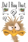 Did I Buy That: Funny Emu Grocery Shopping Checklist For Freezer, Refrigerator And Pantry Organizational Log Book With Notes Cover Image