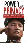 Power and Primacy; A History of Western Intervention in the Asia-Pacific Cover Image