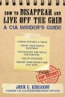 The CIA Insider's Guide to Disappearing and Living Off the Grid: The Ultimate Guide to Invisibility Cover Image