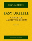 Easy Ukelele: A GUIDE FOR ABSOLUTE BEGINNERS (colour version) Cover Image