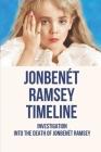 JonBenét Ramsey Timeline: Investigation Into The Death Of JonBenét Ramsey: Murder Of Black Star Over Bethlehem Cover Image