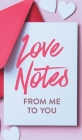 Love Notes From Me to You: A Fun and Personalized Book With Prompts to Fill Out Cover Image
