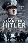 Guarding Hitler: The Secret World of the Führer Cover Image