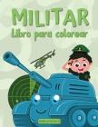 Militar Libro para colorear: Para niños de 4 a 8 años - Libro para colorear del ejército para niños con hombres del ejército, soldados, aviones de Cover Image