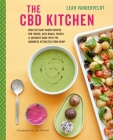 The CBD Kitchen: Over 50 plant-based recipes for tonics, easy meals, treats & skincare made with the goodness extracted from hemp Cover Image