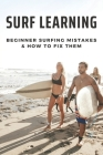 Surf Learning: Beginner Surfing Mistakes & How To Fix Them: Lesson About Surfing Cover Image