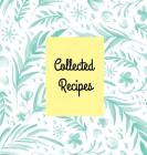 Collected Recipes: Create Your Own Recipes Cookbook, Hardcover 8.5 x 8.5 in, Blank Cookbook Recipes & Notes Cover Image