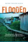 Flooded: Development, Democracy, and Brazil's Belo Monte Dam (Nature, Society, and Culture) Cover Image