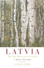 Latvia: The Sun Rises over a Nation: A Brief History Cover Image