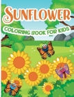 Sunflower Coloring Book for Kids: Sunflower Coloring Book, Gorgeous Designs with Cute Sunflower for Relaxation and Stress Relief Cover Image