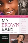 My Brown Baby: On the Joys and Challenges of Raising African American Children (Denene Millner Books) Cover Image