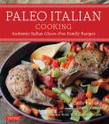 Paleo Italian Cooking: Authentic Italian Gluten-Free Family Recipes Cover Image